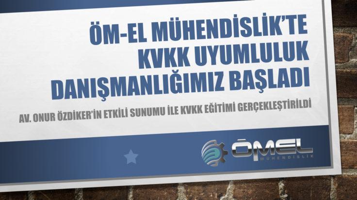 ÖM-EL MÜHENDİSLİK'TE KVKK ÇALIŞMALARIMIZ DEVAM EDİYOR