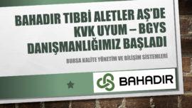 BAHADIR TIBBİ ALETLER AŞ'DE KVKK-BGYS ÇALIŞMALARIMIZ DEVAM EDİYOR.